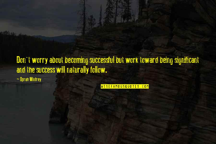 Being There For Your Significant Other Quotes By Oprah Winfrey: Don't worry about becoming successful but work toward