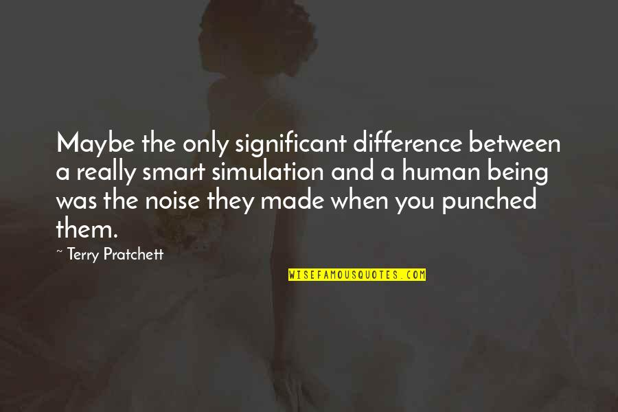 Being There For Your Significant Other Quotes By Terry Pratchett: Maybe the only significant difference between a really