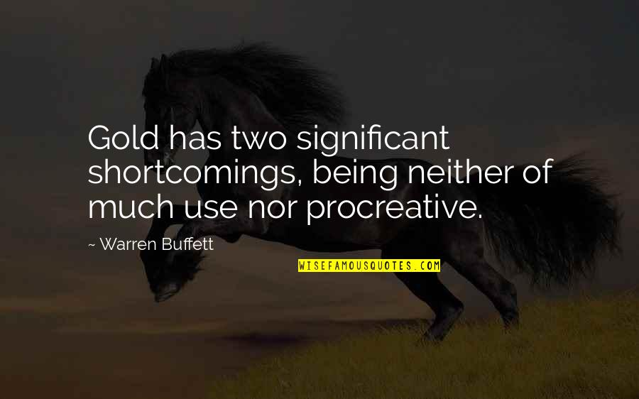 Being There For Your Significant Other Quotes By Warren Buffett: Gold has two significant shortcomings, being neither of