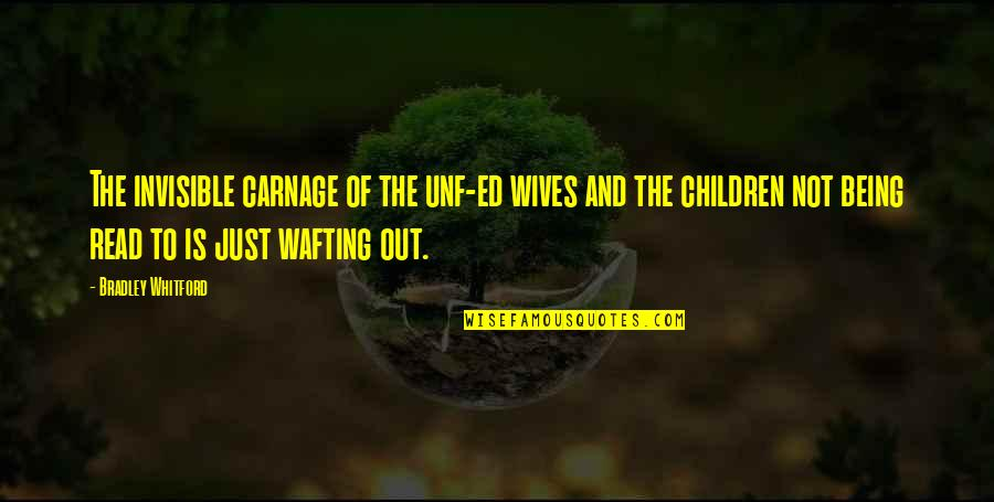 Being There For Your Wife Quotes By Bradley Whitford: The invisible carnage of the unf-ed wives and