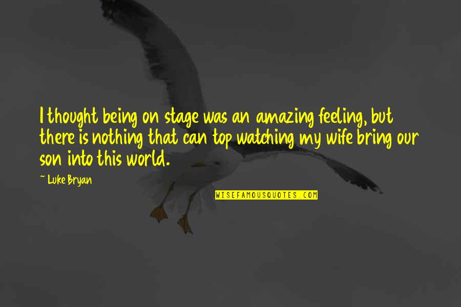Being There For Your Wife Quotes By Luke Bryan: I thought being on stage was an amazing