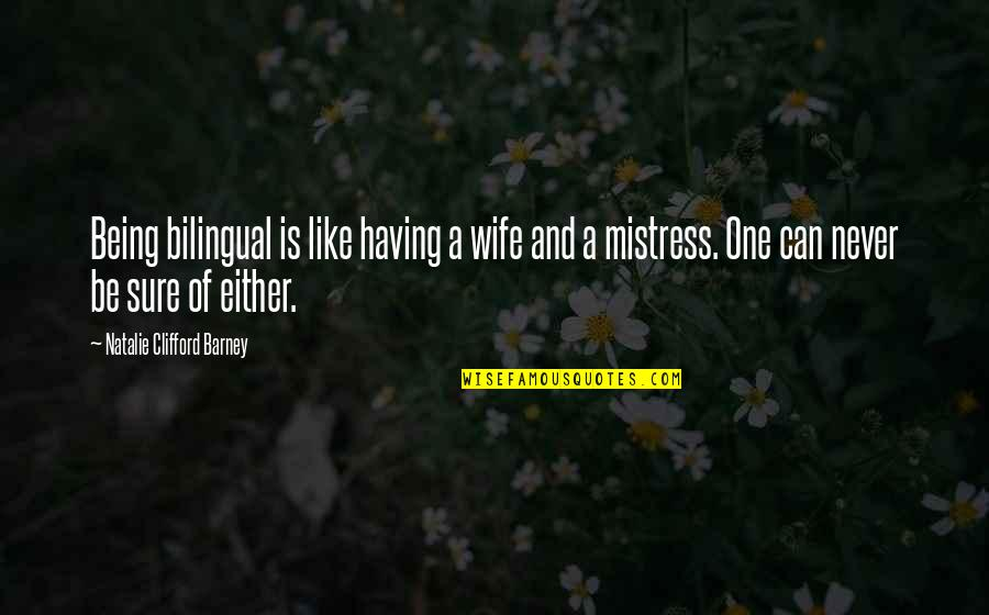 Being There For Your Wife Quotes By Natalie Clifford Barney: Being bilingual is like having a wife and