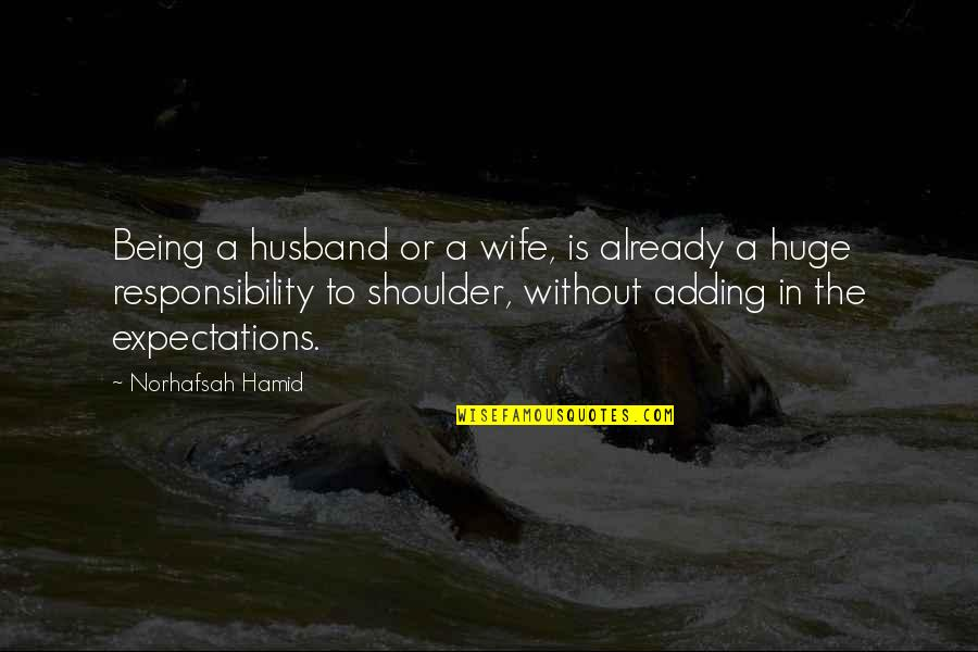 Being There For Your Wife Quotes By Norhafsah Hamid: Being a husband or a wife, is already