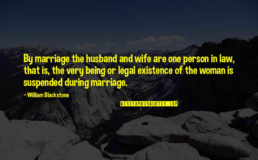Being There For Your Wife Quotes By William Blackstone: By marriage the husband and wife are one