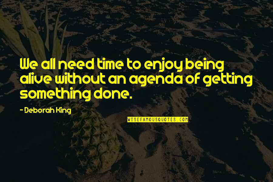 Being There In A Time Of Need Quotes By Deborah King: We all need time to enjoy being alive