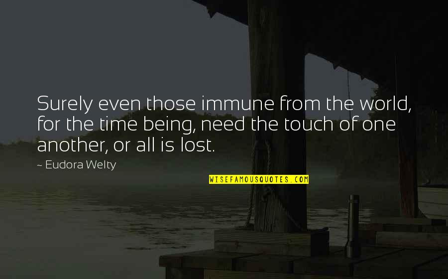Being There In A Time Of Need Quotes By Eudora Welty: Surely even those immune from the world, for