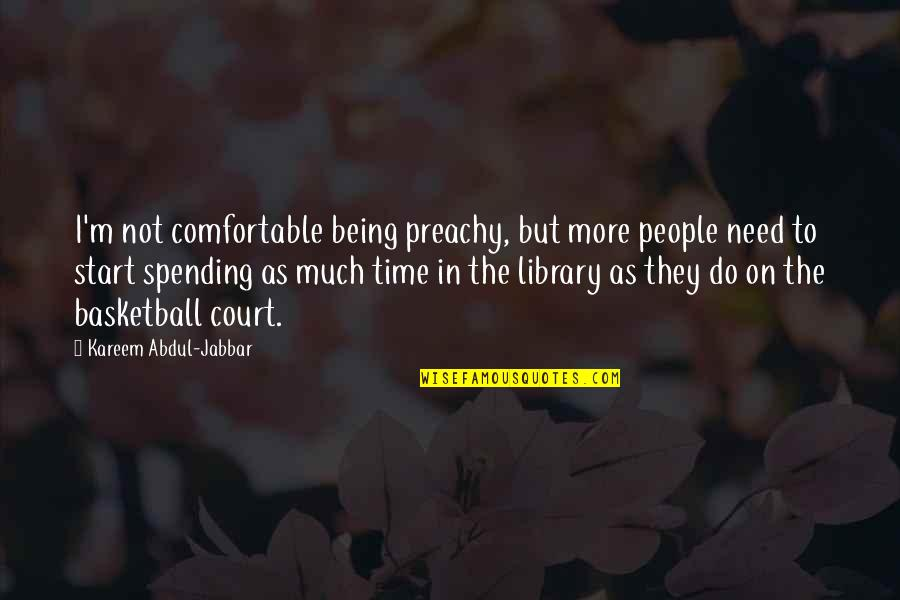 Being There In A Time Of Need Quotes By Kareem Abdul-Jabbar: I'm not comfortable being preachy, but more people