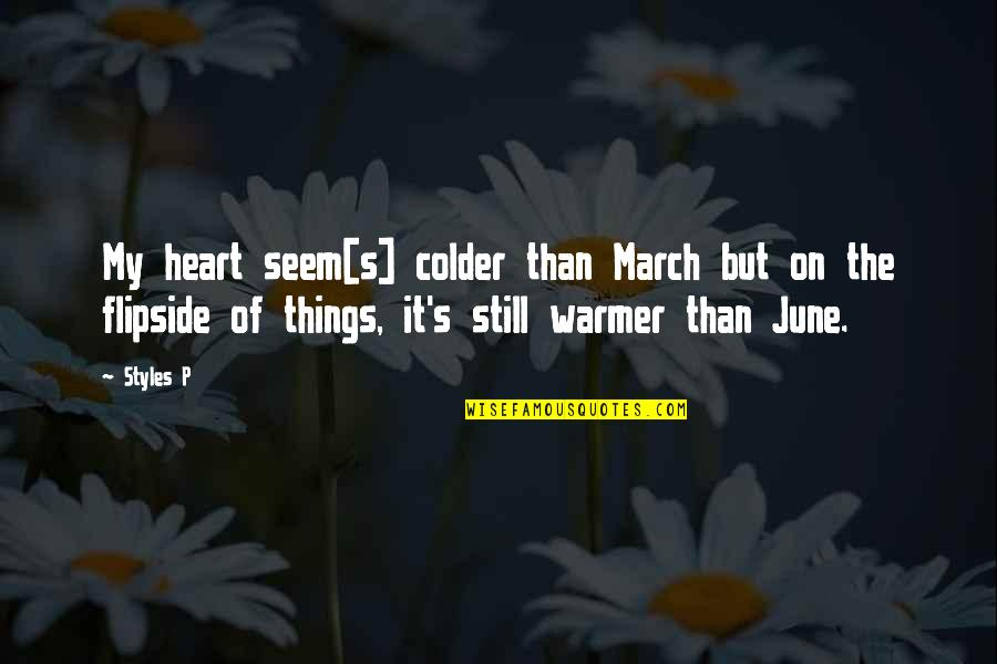 Being There In A Time Of Need Quotes By Styles P: My heart seem[s] colder than March but on