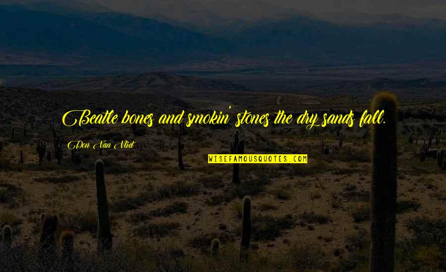 Being Thinner Quotes By Don Van Vliet: Beatle bones and smokin' stones the dry sands