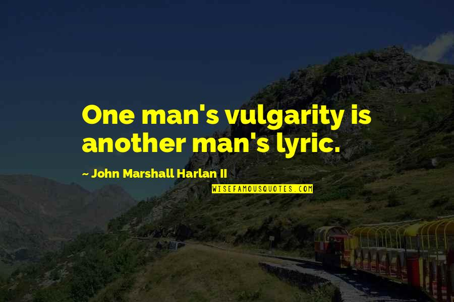 Being Thinner Quotes By John Marshall Harlan II: One man's vulgarity is another man's lyric.