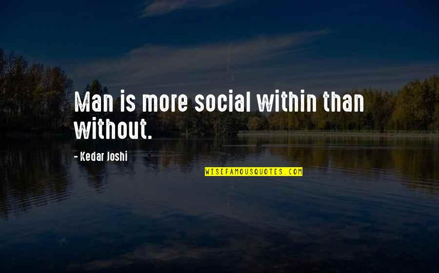 Being Thinner Quotes By Kedar Joshi: Man is more social within than without.