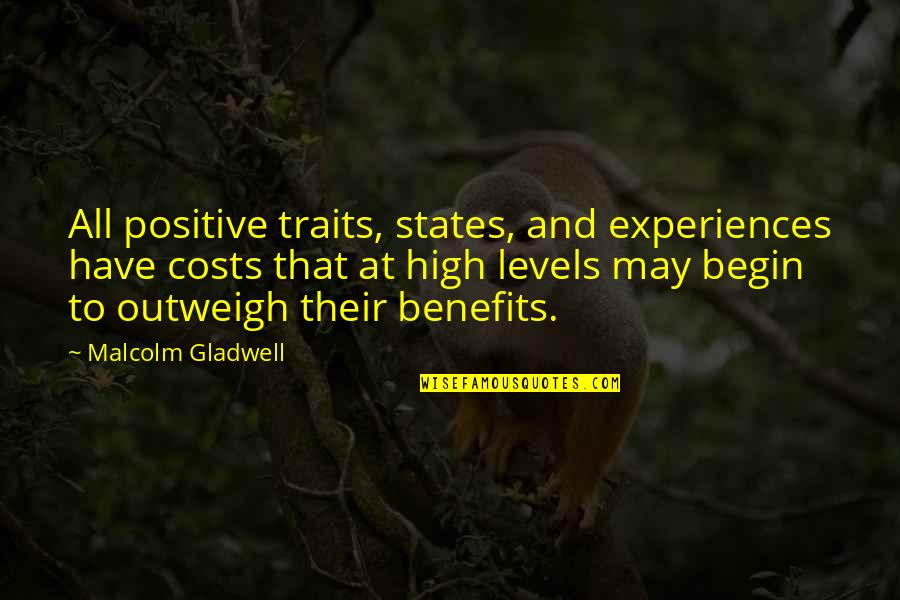 Being Thinner Quotes By Malcolm Gladwell: All positive traits, states, and experiences have costs