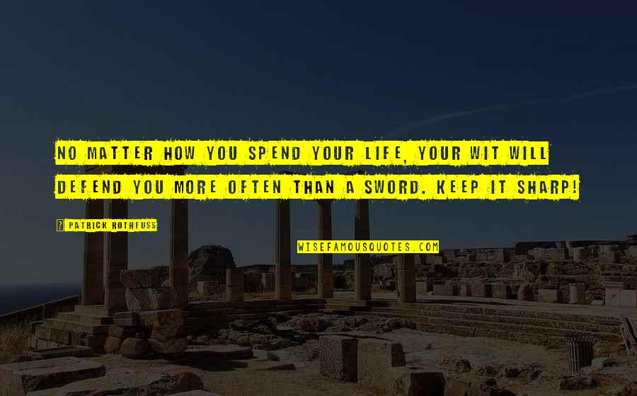 Being Thinner Quotes By Patrick Rothfuss: No matter how you spend your life, your