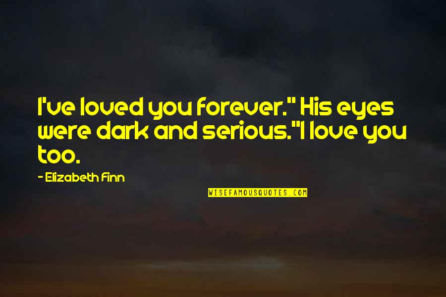 "Being Thrown To The Wolves Quotes By Elizabeth Finn: I've loved you forever."" His eyes were dark"