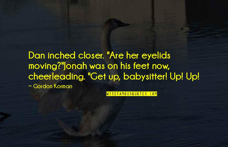 """Being Tired Of Your Boyfriend Quotes By Gordon Korman: Dan inched closer. """"Are her eyelids moving?""""Jonah was"""
