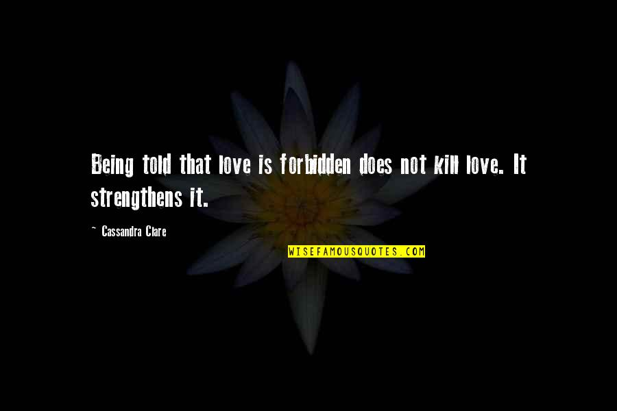 Being Told I Love You Quotes By Cassandra Clare: Being told that love is forbidden does not