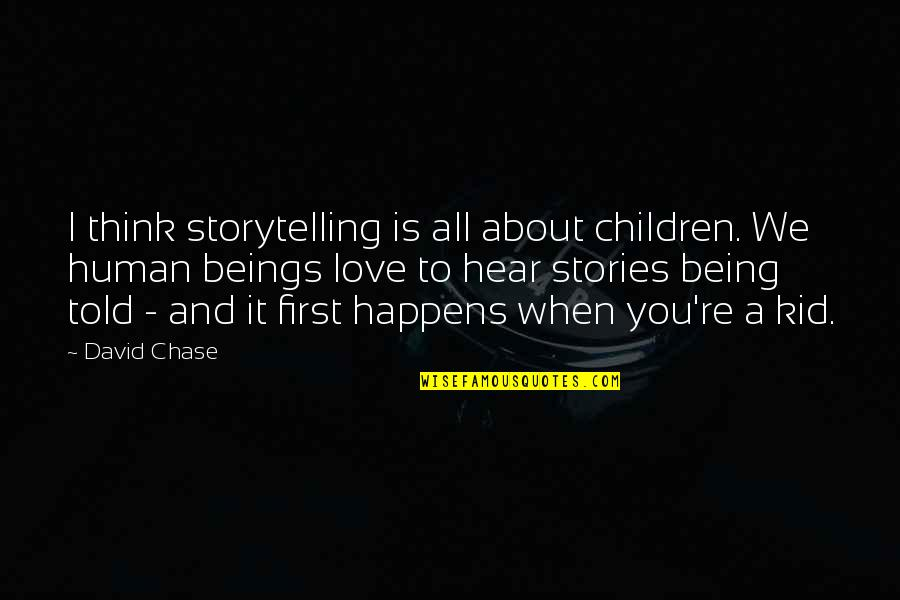 Being Told I Love You Quotes By David Chase: I think storytelling is all about children. We
