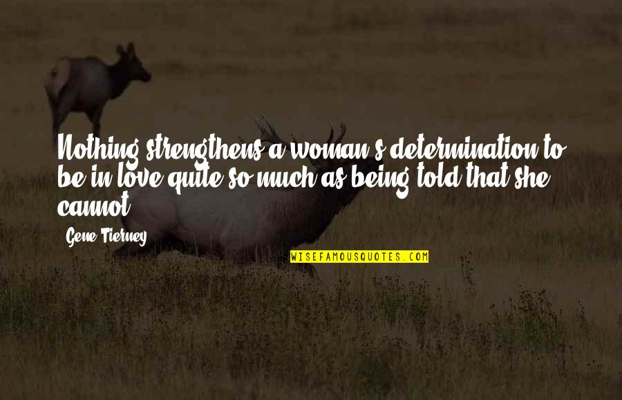Being Told I Love You Quotes By Gene Tierney: Nothing strengthens a woman's determination to be in