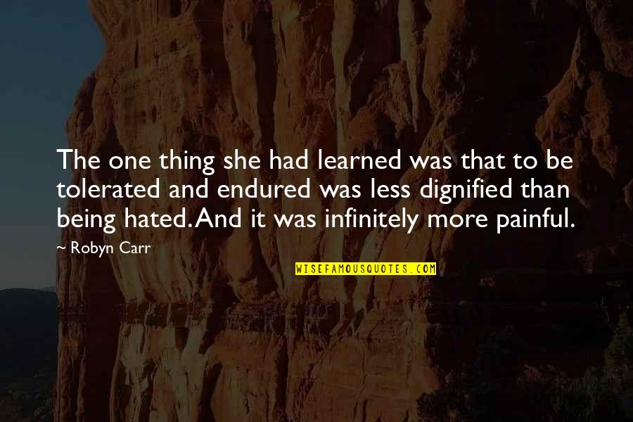 Being Tolerated Quotes By Robyn Carr: The one thing she had learned was that