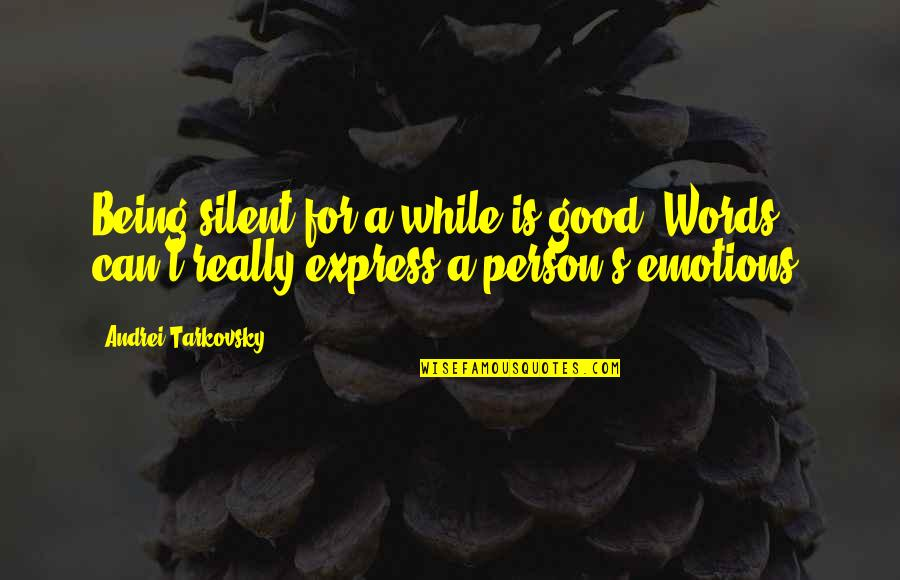 Being Too Good Of A Person Quotes By Andrei Tarkovsky: Being silent for a while is good. Words