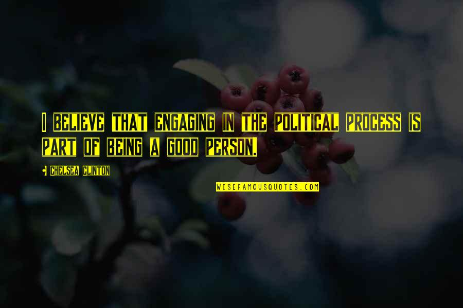 Being Too Good Of A Person Quotes By Chelsea Clinton: I believe that engaging in the political process