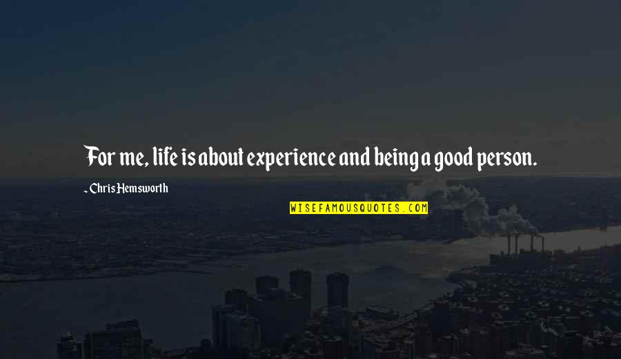 Being Too Good Of A Person Quotes By Chris Hemsworth: For me, life is about experience and being
