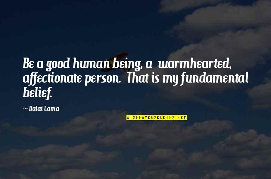 Being Too Good Of A Person Quotes By Dalai Lama: Be a good human being, a warmhearted, affectionate