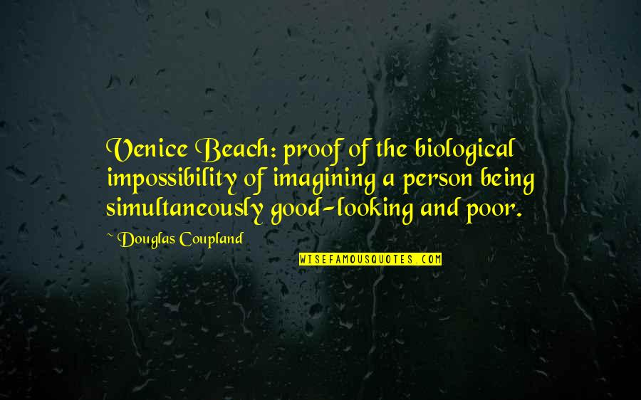 Being Too Good Of A Person Quotes By Douglas Coupland: Venice Beach: proof of the biological impossibility of