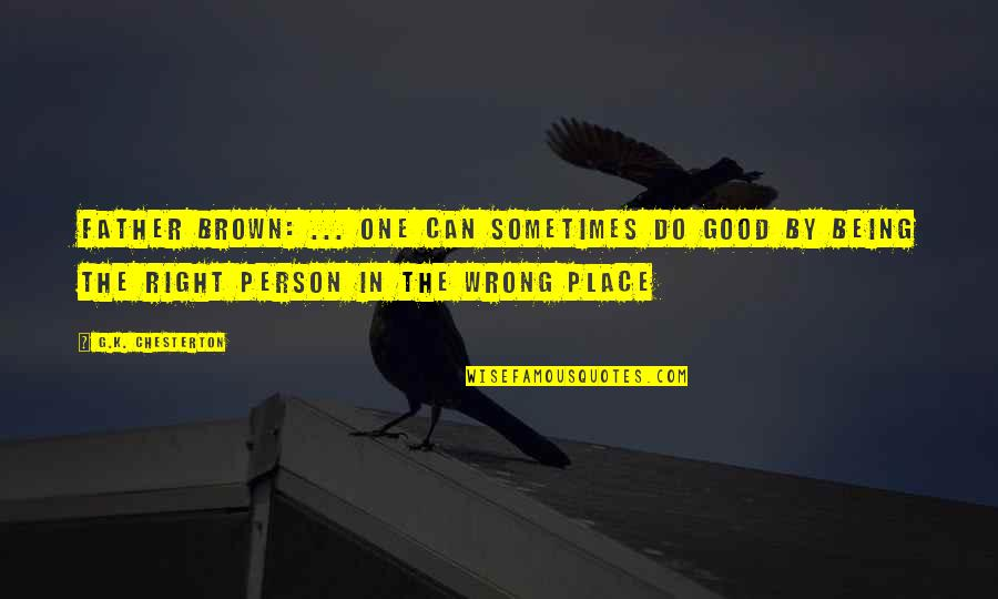 Being Too Good Of A Person Quotes By G.K. Chesterton: Father Brown: ... one can sometimes do good