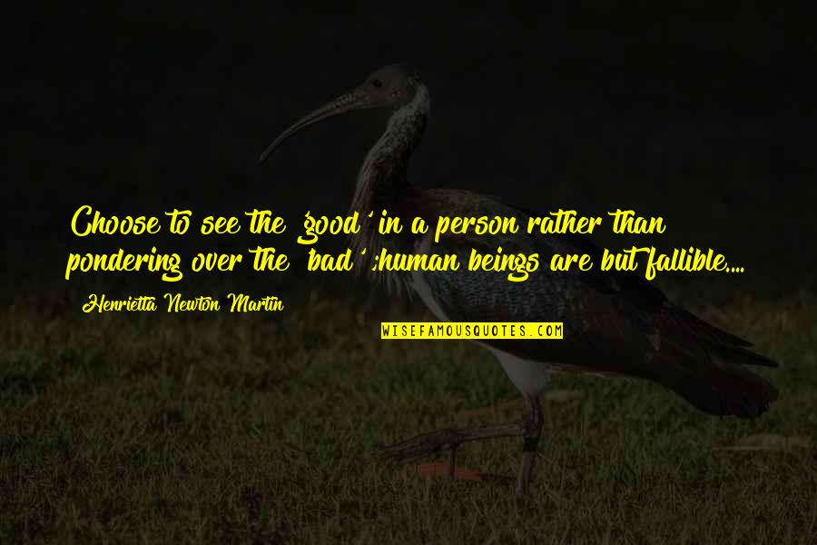 Being Too Good Of A Person Quotes By Henrietta Newton Martin: Choose to see the 'good' in a person