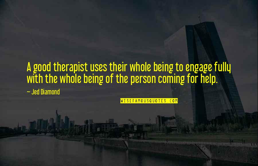 Being Too Good Of A Person Quotes By Jed Diamond: A good therapist uses their whole being to