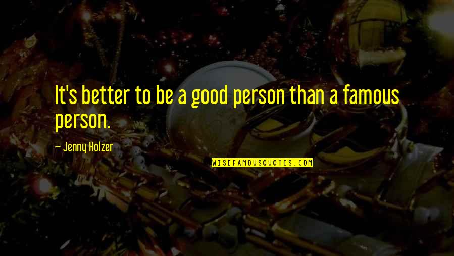 Being Too Good Of A Person Quotes By Jenny Holzer: It's better to be a good person than