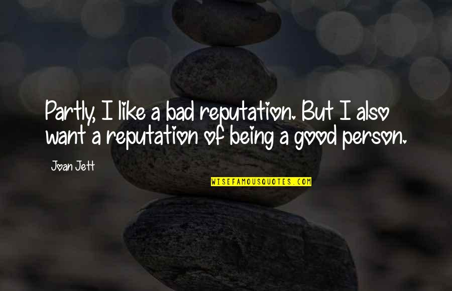 Being Too Good Of A Person Quotes By Joan Jett: Partly, I like a bad reputation. But I