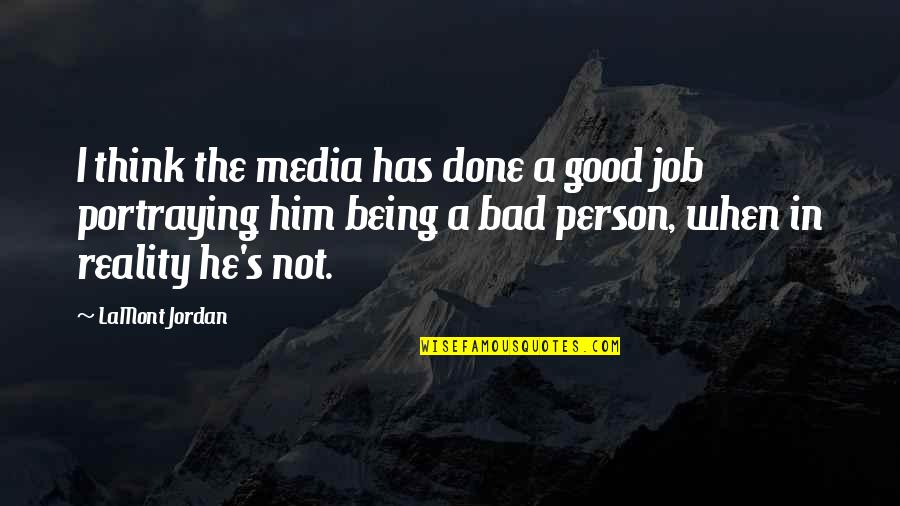 Being Too Good Of A Person Quotes By LaMont Jordan: I think the media has done a good