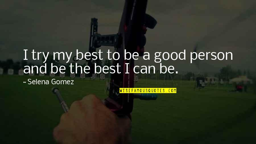 Being Too Good Of A Person Quotes By Selena Gomez: I try my best to be a good