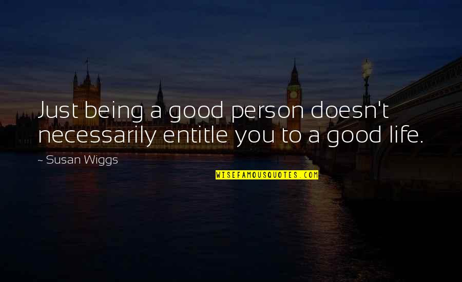 Being Too Good Of A Person Quotes By Susan Wiggs: Just being a good person doesn't necessarily entitle