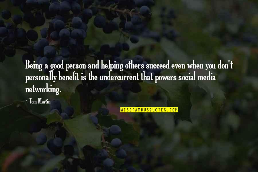 Being Too Good Of A Person Quotes By Tom Martin: Being a good person and helping others succeed