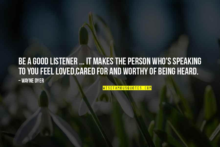 Being Too Good Of A Person Quotes By Wayne Dyer: Be a good listener ... It makes the