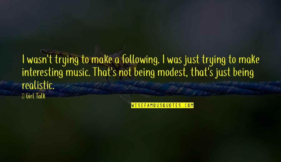 Being Too Realistic Quotes By Girl Talk: I wasn't trying to make a following. I