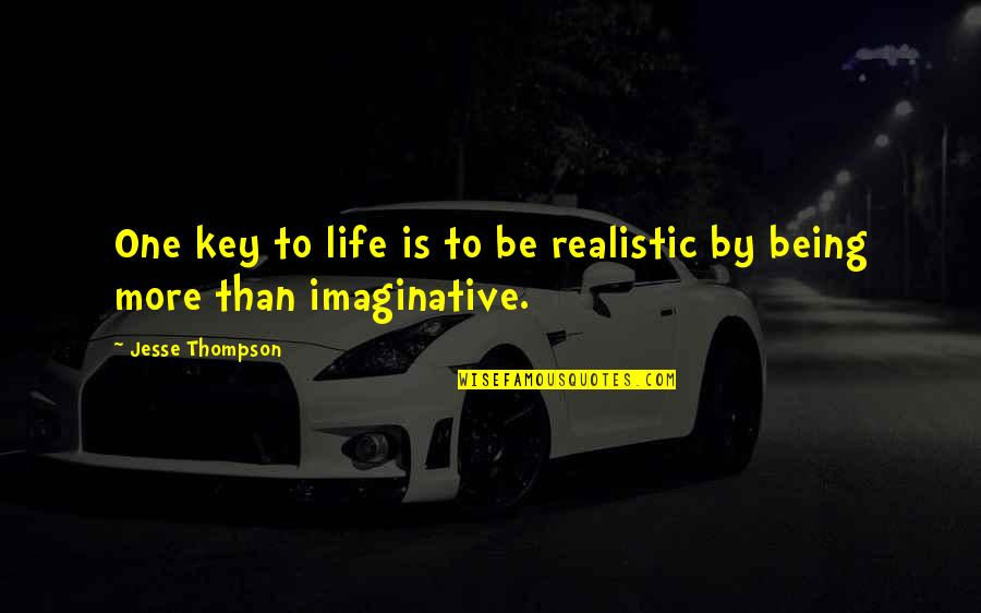 Being Too Realistic Quotes By Jesse Thompson: One key to life is to be realistic