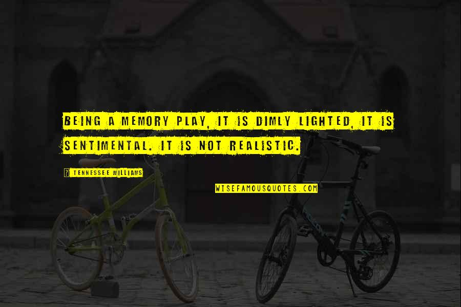 Being Too Realistic Quotes By Tennessee Williams: Being a memory play, it is dimly lighted,