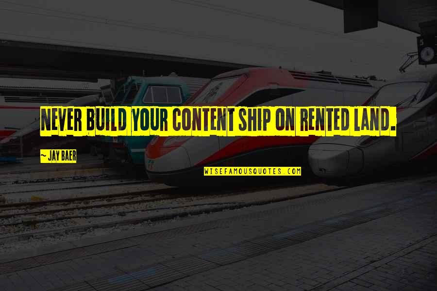 Being Tough In Sports Quotes By Jay Baer: Never build your content ship on rented land.