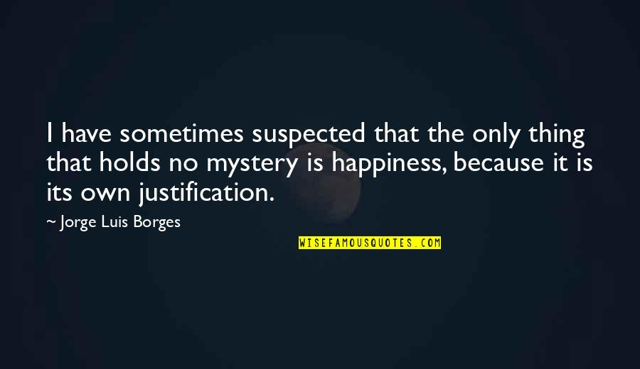 Being Tough In Sports Quotes By Jorge Luis Borges: I have sometimes suspected that the only thing