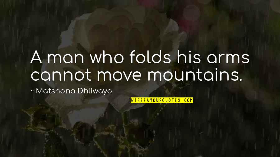 Being Tough In Sports Quotes By Matshona Dhliwayo: A man who folds his arms cannot move