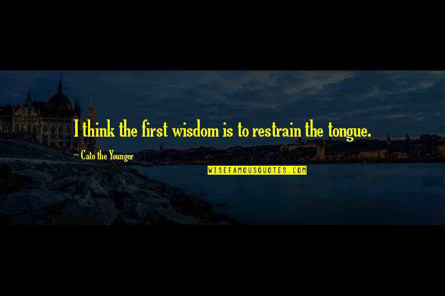Being Treated Badly By Someone You Love Quotes By Cato The Younger: I think the first wisdom is to restrain