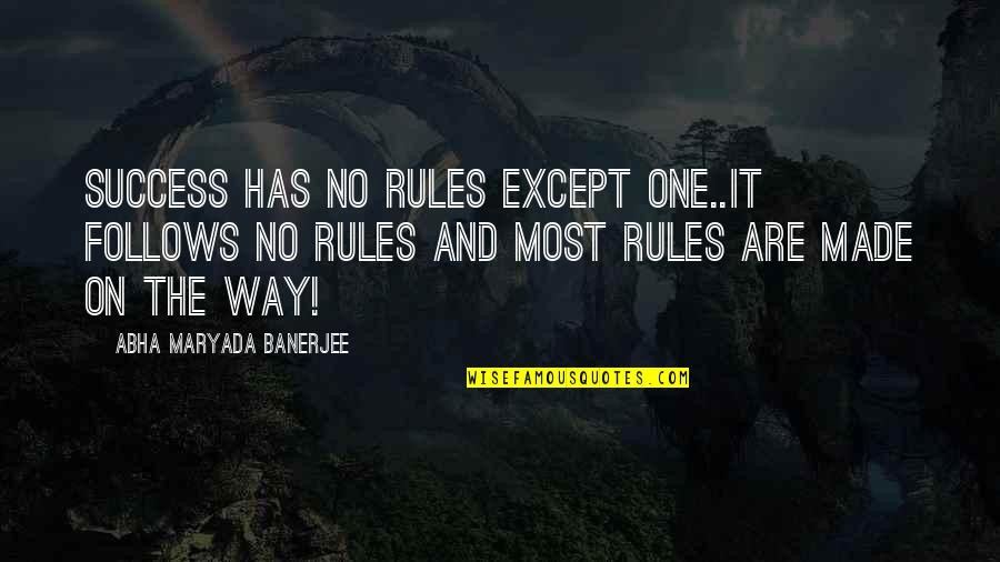 Being Ugly Duckling Quotes By Abha Maryada Banerjee: Success has NO Rules except ONE..It follows NO
