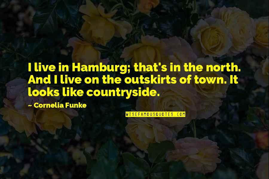 Being Ugly Duckling Quotes By Cornelia Funke: I live in Hamburg; that's in the north.