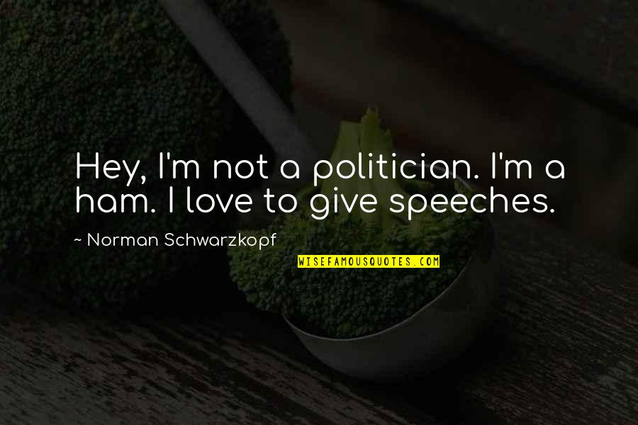 Being Ugly Duckling Quotes By Norman Schwarzkopf: Hey, I'm not a politician. I'm a ham.