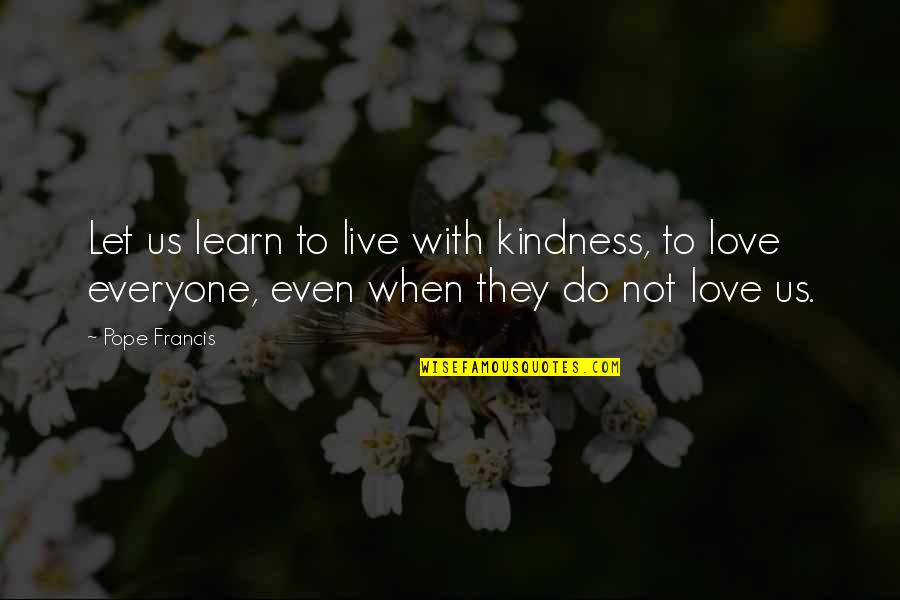 Being Ugly Duckling Quotes By Pope Francis: Let us learn to live with kindness, to