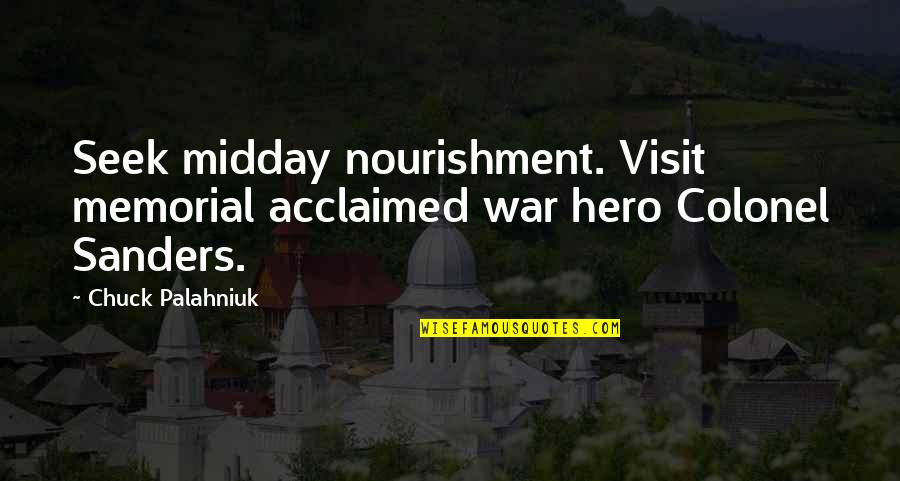 Being Unattached Quotes By Chuck Palahniuk: Seek midday nourishment. Visit memorial acclaimed war hero